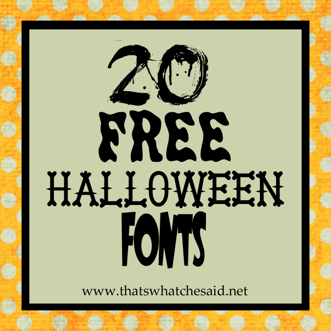 20 Free Halloween Fonts & Download Instructions - That's What Che Said
