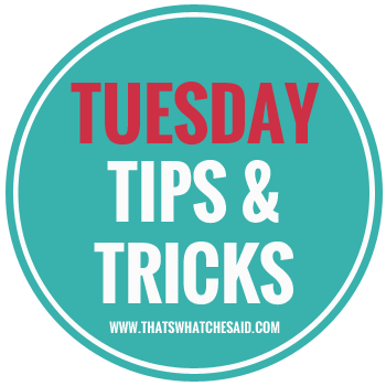 Tuesday Tips & Tricks! Tips & Tricks to make life easier!
