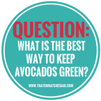 Best Way to Keep Avocados Green - Tuesday Tips & Tricks at thatswhatchesaid.com