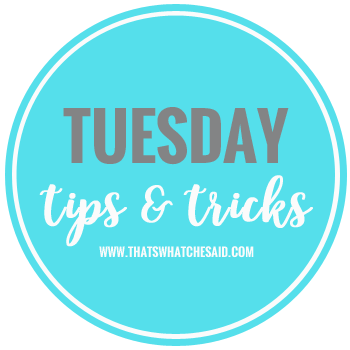 Tuesday Tips & Tricks at thatswhatchesaid.com