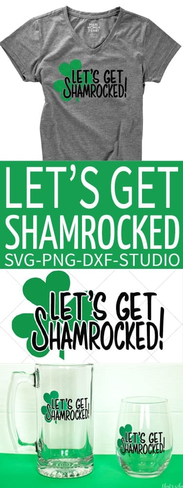 Let's Get Shamrocked St Patrick's Day SVG.  Perfect for Mugs, Wine Glasses, Hats, Shirts and so much more!