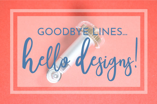Goodbye Straight Lines, Hello Designs!