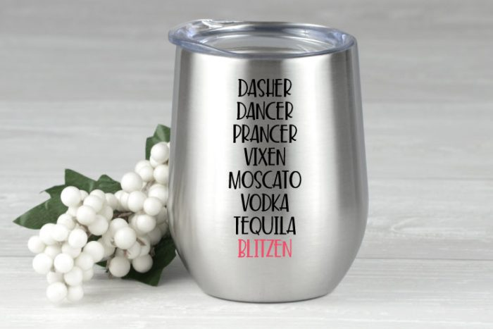 "Stainless steel double wall wine tumbler with adhesive vinyl saying"" Dasher Dancer Prancer Vixen Moscato Vodka Tequila Blitzen"""