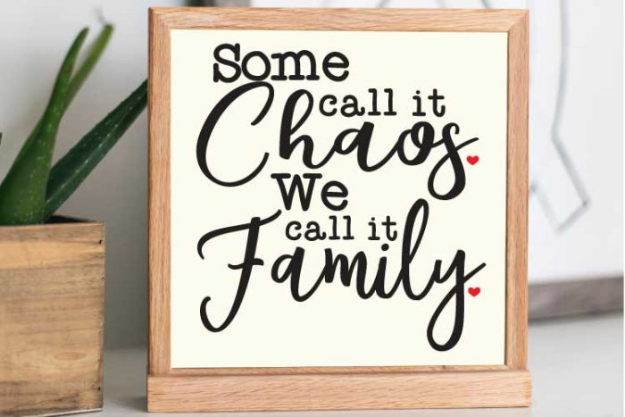 "Square Sign with ""Some Call it Chaos, We Call it Family"" in Vinyl"